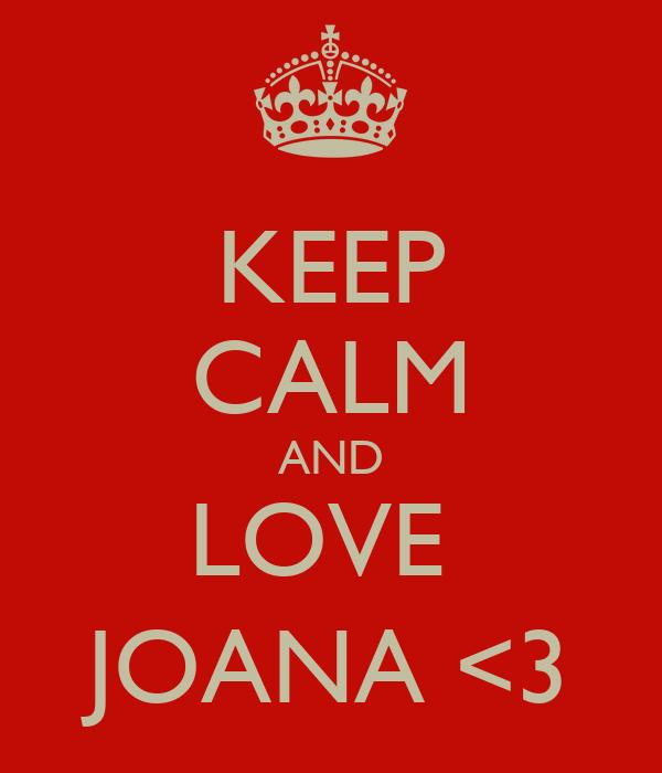 KEEP CALM AND LOVE  JOANA <3