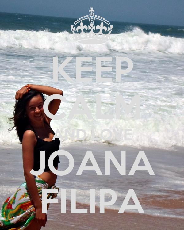 KEEP CALM AND LOVE JOANA FILIPA