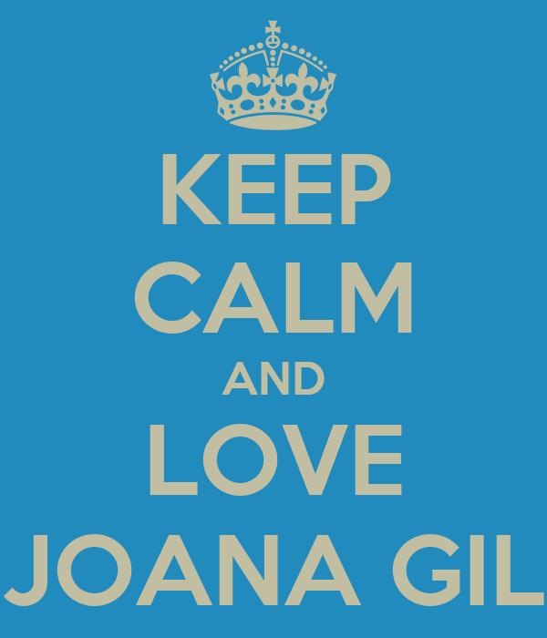 KEEP CALM AND LOVE JOANA GIL