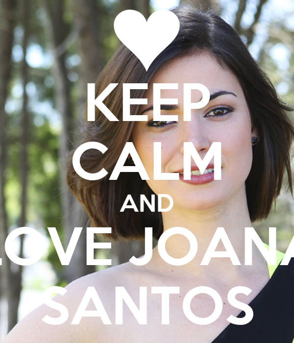 KEEP CALM AND LOVE JOANA SANTOS
