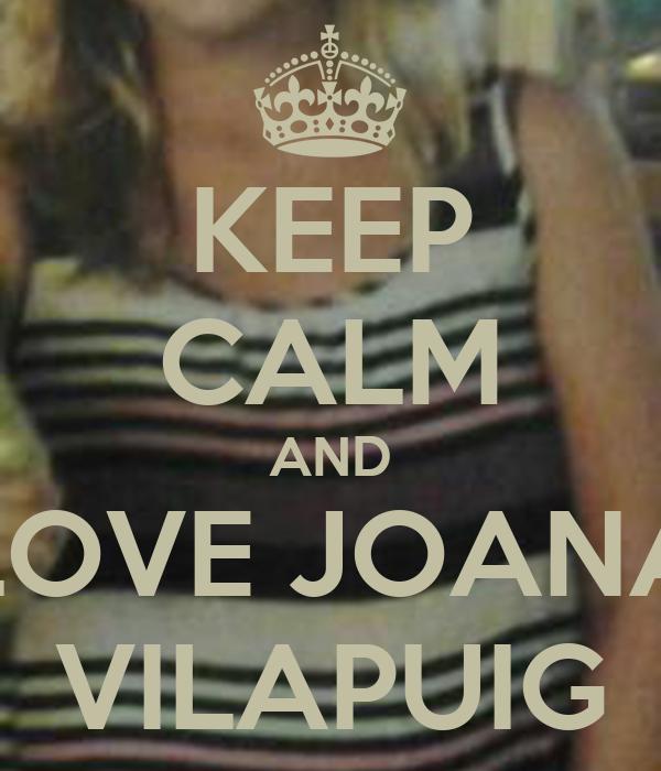 KEEP CALM AND LOVE JOANA VILAPUIG