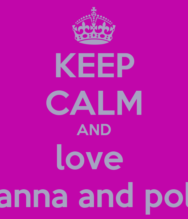 KEEP CALM AND love  joanna and polly