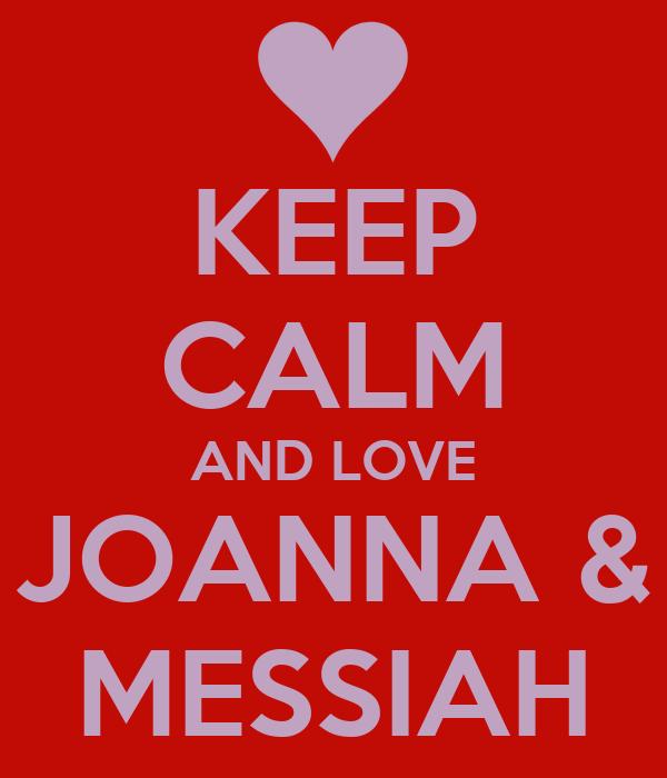 KEEP CALM AND LOVE JOANNA & MESSIAH