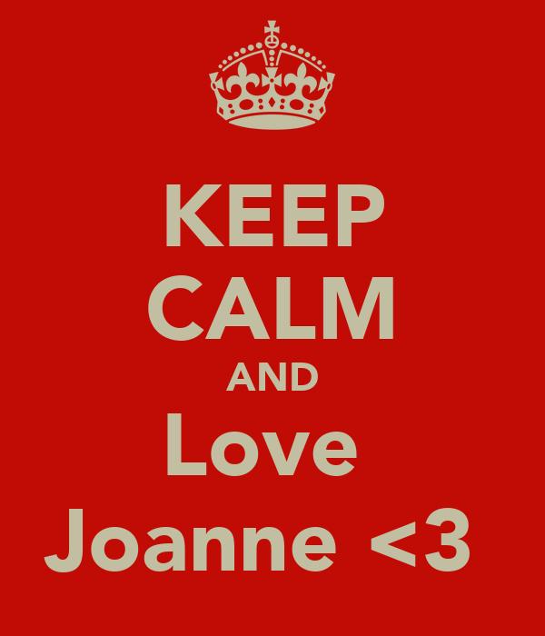 KEEP CALM AND Love  Joanne <3