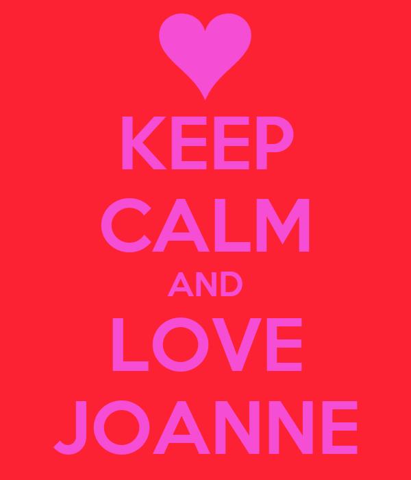 KEEP CALM AND LOVE JOANNE