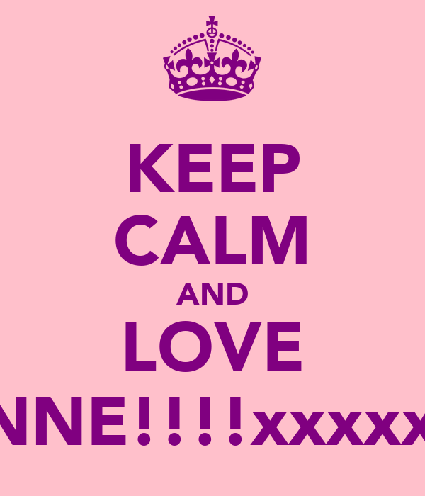 KEEP CALM AND LOVE JOANNE!!!!xxxxxxxxx