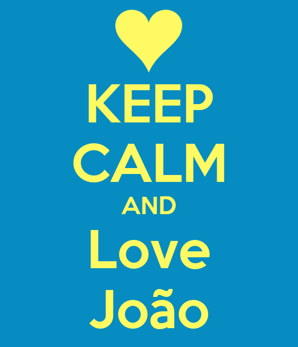 KEEP CALM AND Love João