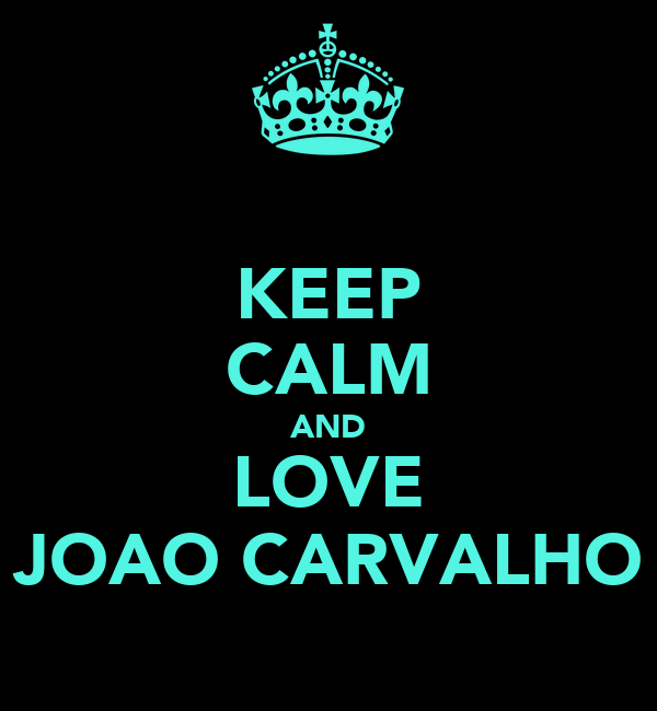 KEEP CALM AND LOVE JOAO CARVALHO
