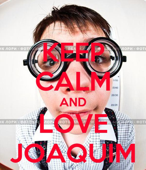 KEEP CALM AND LOVE JOAQUIM