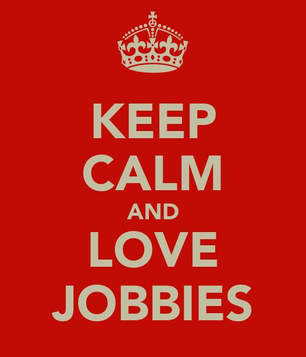 KEEP CALM AND LOVE JOBBIES
