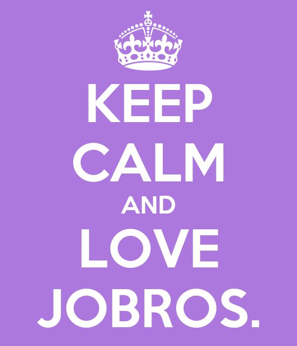 KEEP CALM AND LOVE JOBROS.