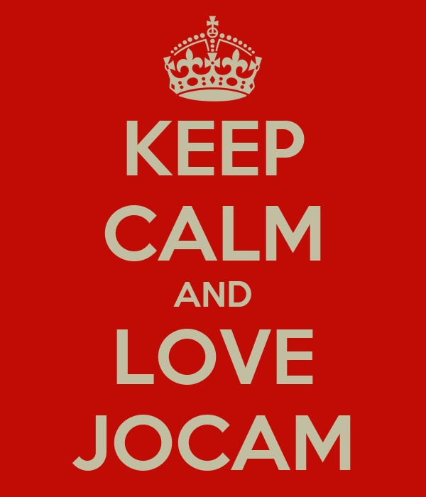 KEEP CALM AND LOVE JOCAM