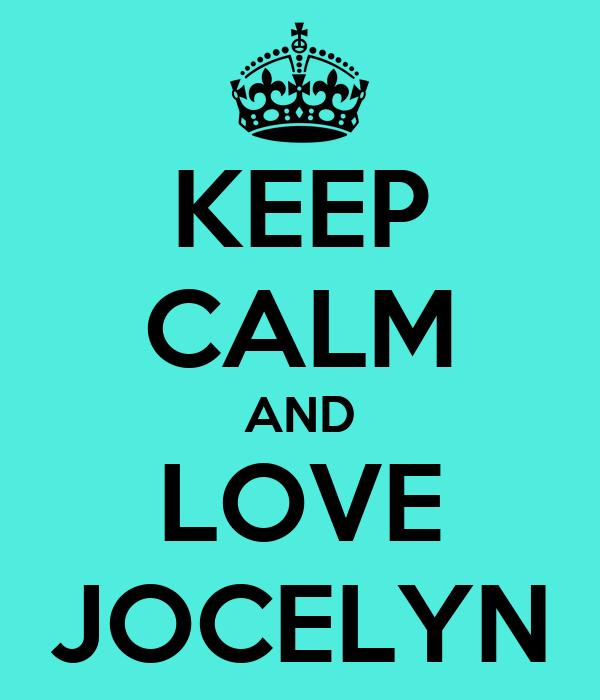 KEEP CALM AND LOVE JOCELYN