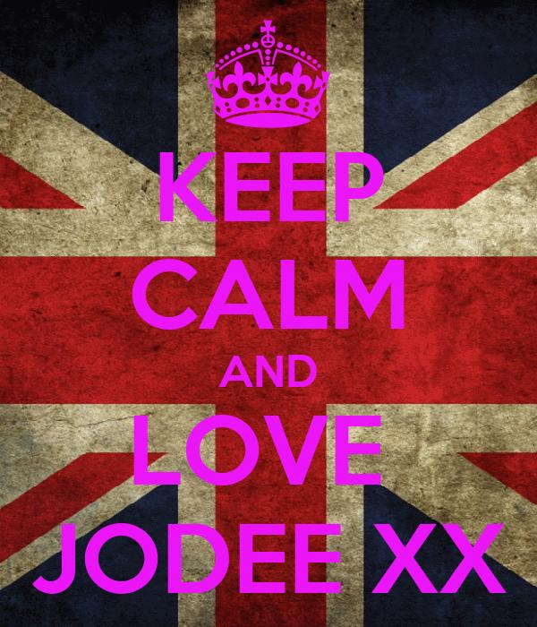 KEEP CALM AND LOVE  JODEE XX
