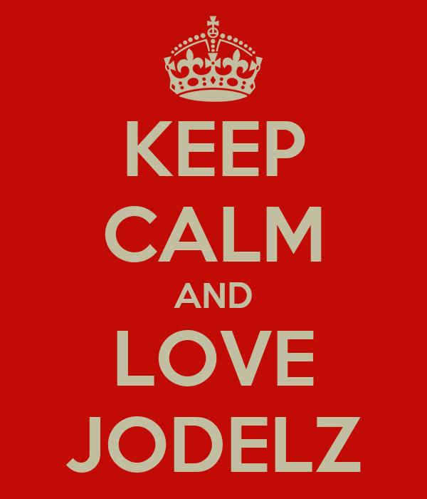 KEEP CALM AND LOVE JODELZ
