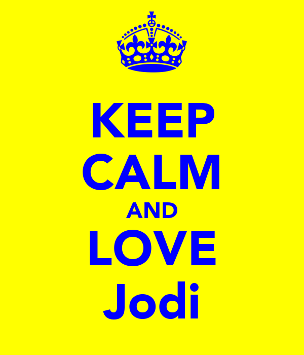 KEEP CALM AND LOVE Jodi