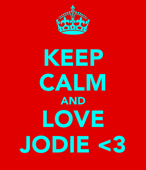 KEEP CALM AND LOVE JODIE <3