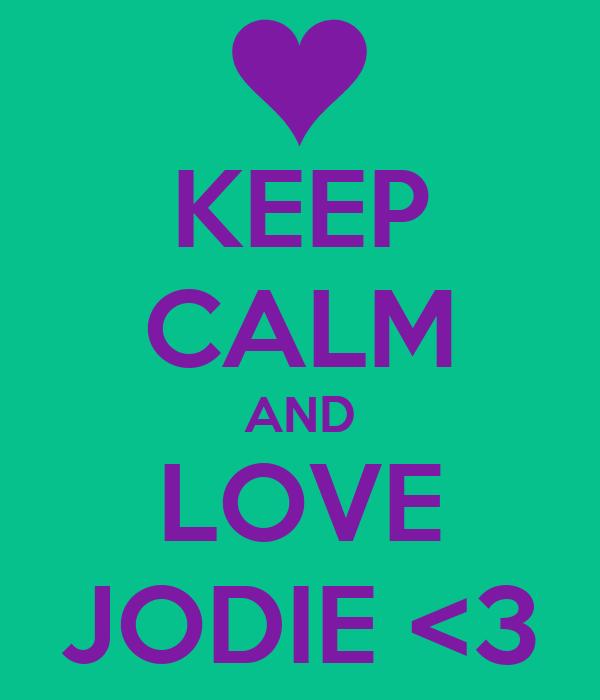 KEEP CALM AND LOVE JODIE <3