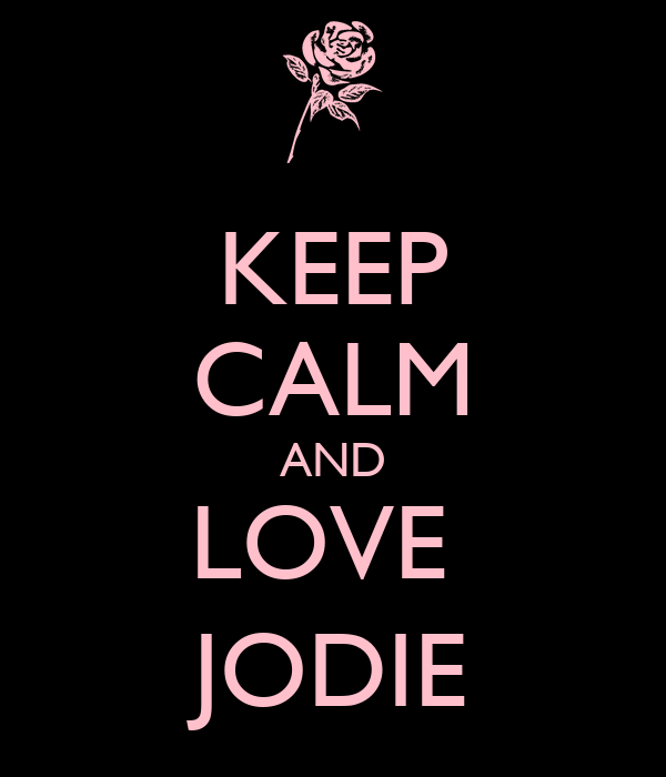 KEEP CALM AND LOVE  JODIE