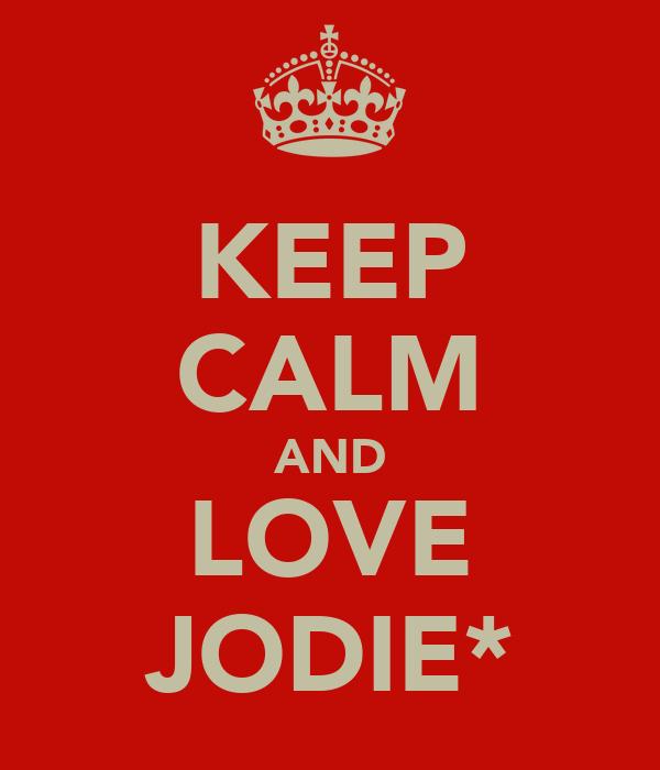 KEEP CALM AND LOVE JODIE*