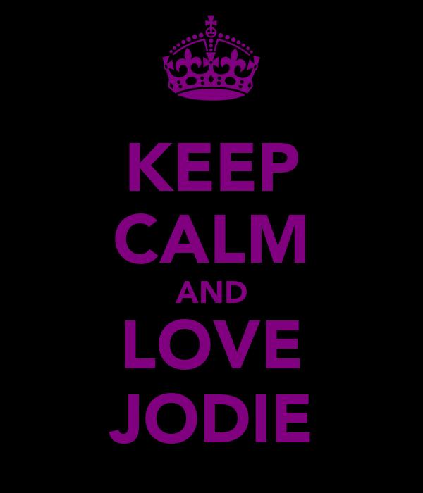 KEEP CALM AND LOVE JODIE