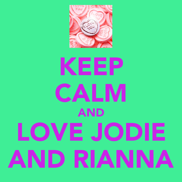 KEEP CALM AND LOVE JODIE AND RIANNA