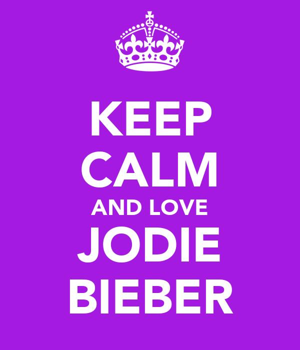 KEEP CALM AND LOVE JODIE BIEBER