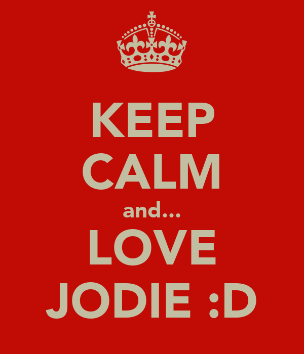 KEEP CALM and... LOVE JODIE :D