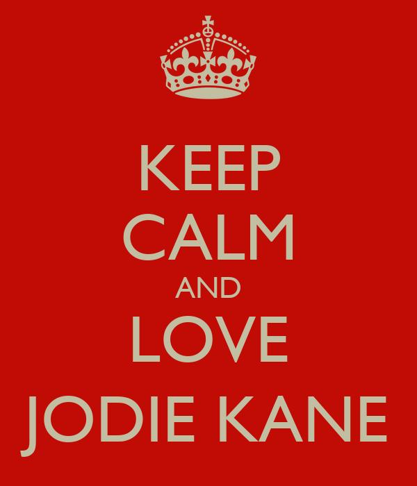 KEEP CALM AND LOVE JODIE KANE