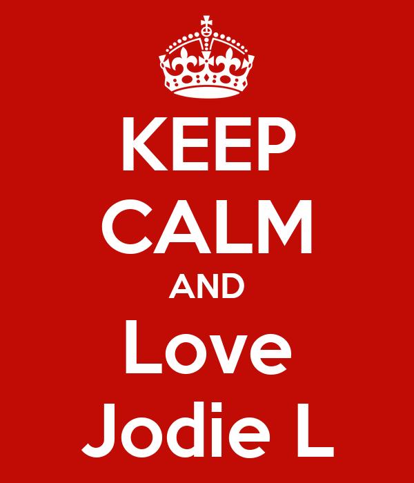 KEEP CALM AND Love Jodie L