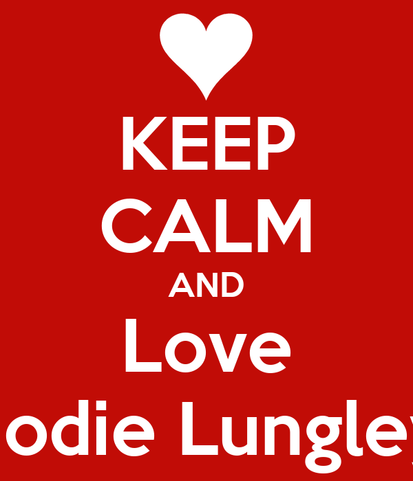 KEEP CALM AND Love Jodie Lungley