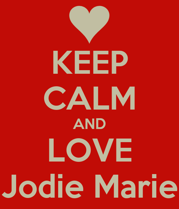 KEEP CALM AND LOVE Jodie Marie