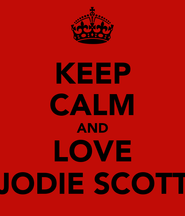 KEEP CALM AND LOVE JODIE SCOTT