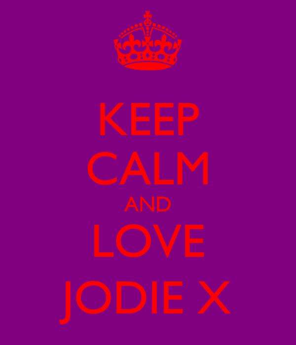 KEEP CALM AND LOVE JODIE X
