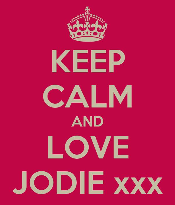 KEEP CALM AND LOVE JODIE xxx