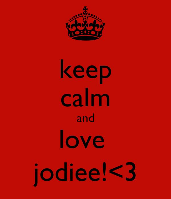 keep calm and love  jodiee!<3