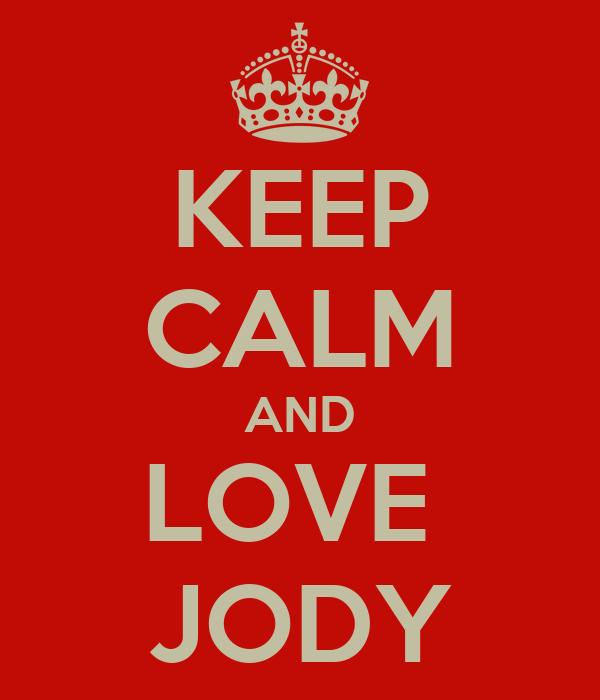 KEEP CALM AND LOVE  JODY