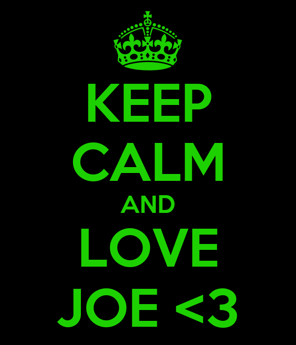 KEEP CALM AND LOVE JOE <3