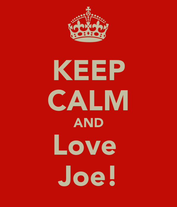 KEEP CALM AND Love  Joe!