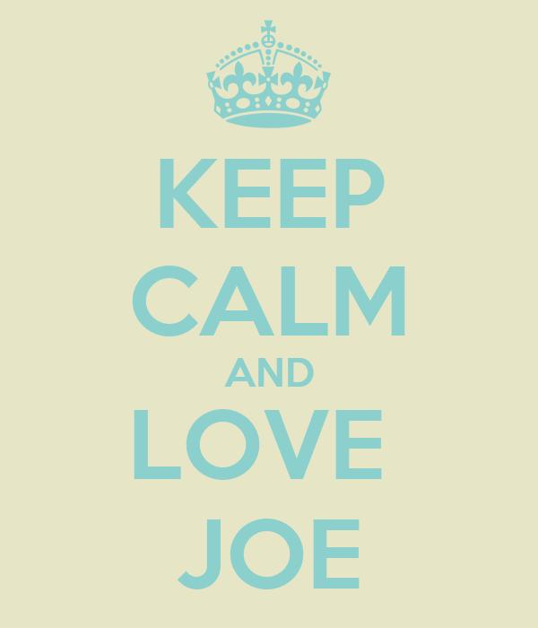 KEEP CALM AND LOVE  JOE