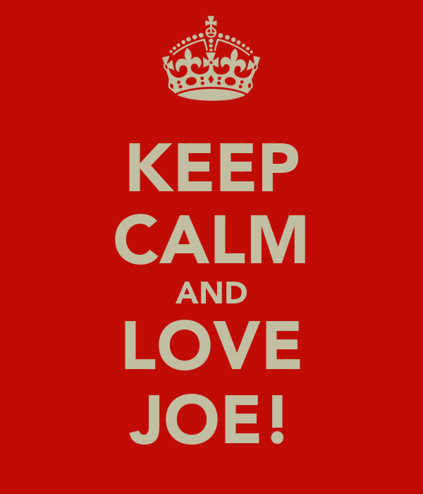 KEEP CALM AND LOVE JOE!