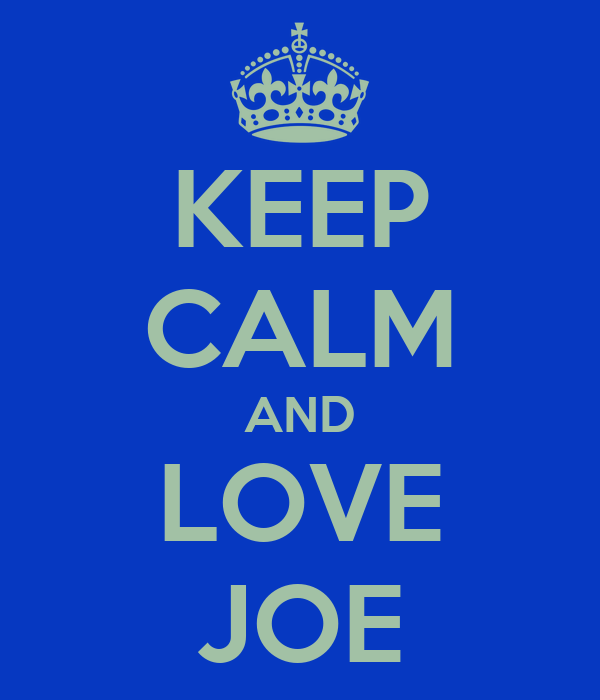 KEEP CALM AND LOVE JOE