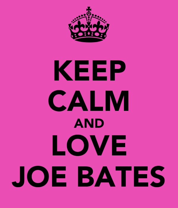 KEEP CALM AND LOVE JOE BATES