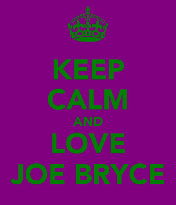 KEEP CALM AND LOVE JOE BRYCE