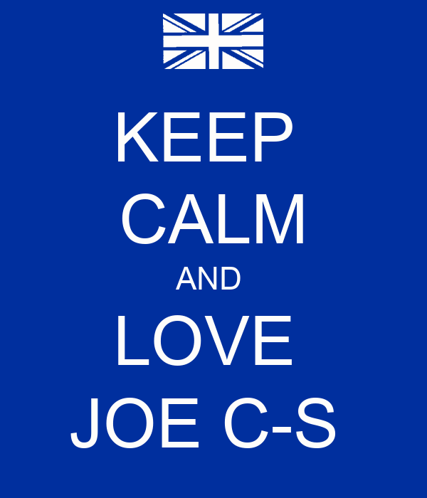 KEEP  CALM AND  LOVE  JOE C-S