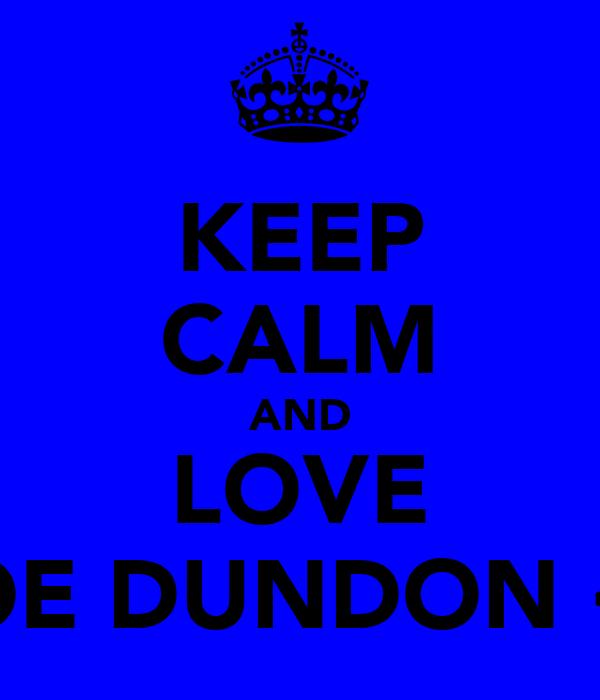 KEEP CALM AND LOVE JOE DUNDON <3