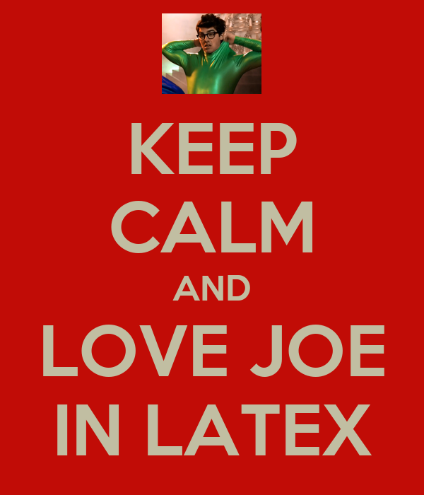 KEEP CALM AND LOVE JOE IN LATEX