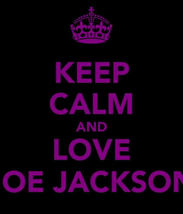KEEP CALM AND LOVE JOE JACKSON