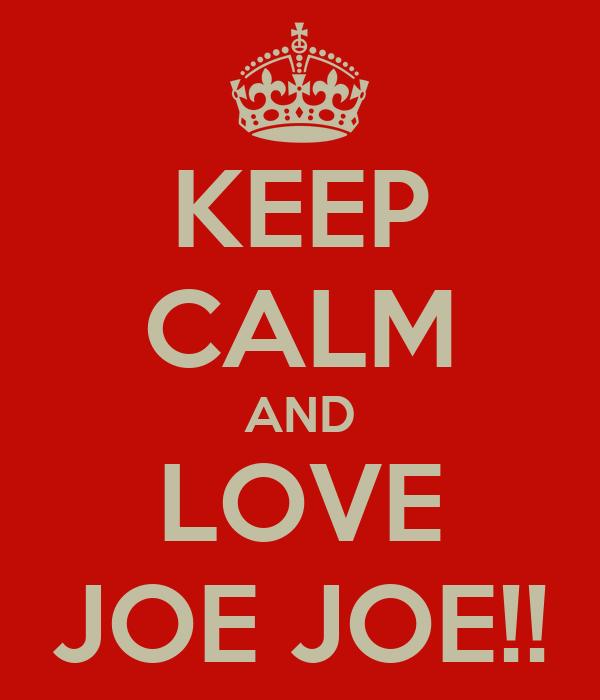 KEEP CALM AND LOVE JOE JOE!!