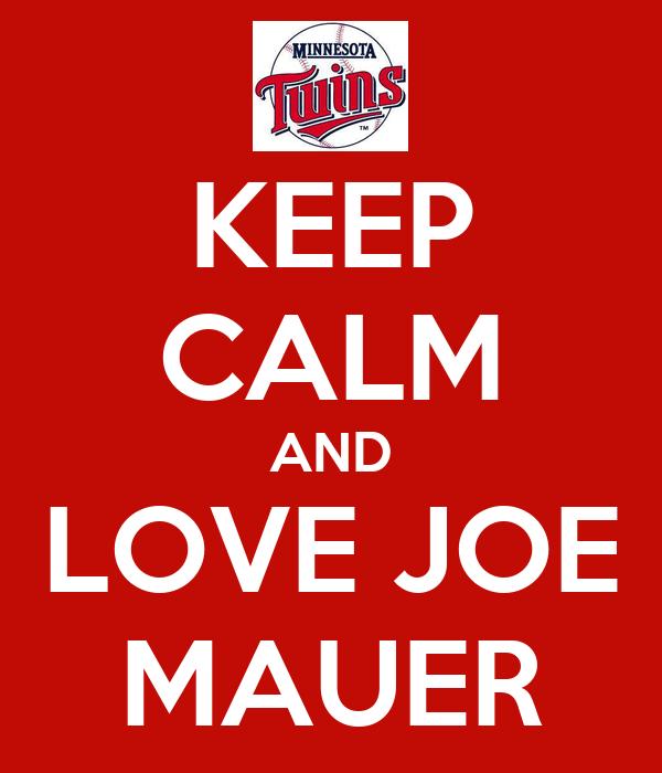 KEEP CALM AND LOVE JOE MAUER